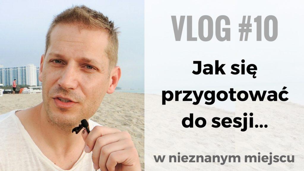 VLOG 10-jak przygotować się do sesji foto w nieznanym miejscu